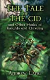 The Tale of the Cid: and Other Stories of Knights and Chivalry (Dover Children's Classics) (0486454703) by Lang, Andrew