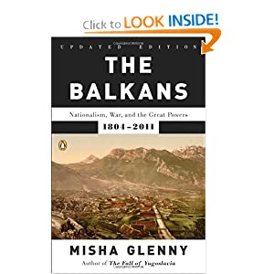 The Balkans: Nationalism, War, and the Great Powers, 1804-2011 by Misha Glenny