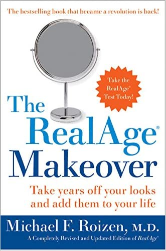 The RealAge Makeover: Take Years off Your Looks and Add Them to Your Life