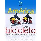 América en Bicicleta: Breves historias de un viaje de 5 años