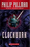 Clockwork, or, All Wound up Philip Pullman