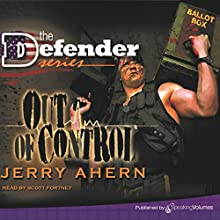 Out of Control: The Defender, Book 3 Audiobook by Jerry Ahern Narrated by Scott