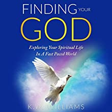 Finding Your God: Exploring Your Spiritual Life in a Fast Paced World | Livre audio Auteur(s) : K. W. Williams Narrateur(s) : Jim D. Johnston