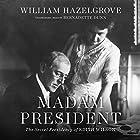 Madam President: The Secret Presidency of Edith Wilson Hörbuch von William Hazelgrove Gesprochen von: Bernadette Dunne