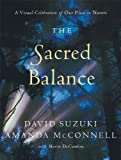 The Sacred Balance: A Visual Celebration of Our Place in Nature (1553650654) by Suzuki, David