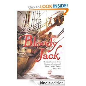 Bloody Jack: Being an Account of the Curious Adventures of Mary (Jacky) Faber, Ship's Boy (Bloody Jack Adventures), by Louis A. Meyer. Publisher: Houghton Mifflin Harcourt; 2 edition (June 1, 2004)