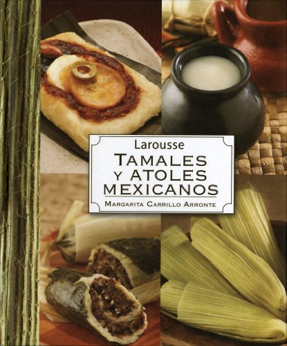 Larousse Tamales Y Atoles Mexicanos (Spanish Edition) by Margarita Carrillo Arronte