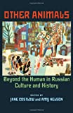 img - for Other Animals: Beyond the Human in Russian Culture and History (Pitt Russian East European) book / textbook / text book