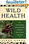 Wild Health: How Animals Keep Themsel...