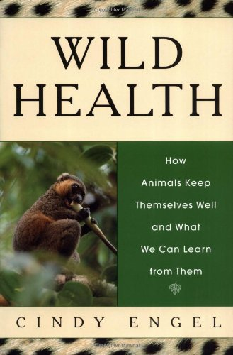 Wild Health: How Animals Keep Themselves Well and What We Can Learn From Them