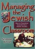 img - for Managing the Jewish Classroom: How to Transform Yourself into a Master Teacher book / textbook / text book