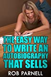 The Easy Way to Write An Autobiography That Sells