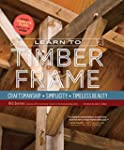 Learn to Timber Frame: Craftsmanship,...