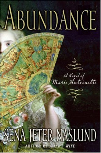 Abundance: A Novel of Marie Antoinette, Naslund,Sena Jeter