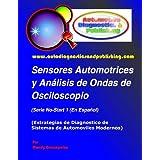 Sensores Automotrices y Análisis de Ondas de Osciloscopio: (Estrategias de Diagnostico de Sistemas Modernos Automotrices) (Spanish Edition)