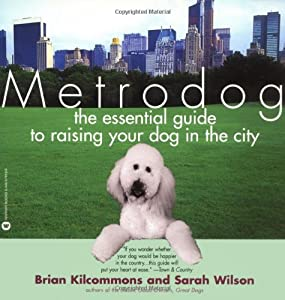 Metrodog The Essential Guide To Raising Your Dog In The City from Grand Central Publishing