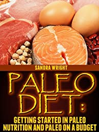 Paleo Diet: Getting Started in Paleo Nutrition and Paleo on a Budget