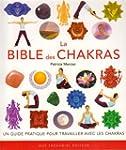 La bible des chakras : Un guide compl...
