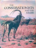 img - for Conservationists and the Killers: Story of Game Protection and the Wild Life Society of Southern Africa (The Heritage of Africa series) book / textbook / text book