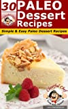 30 Paleo Dessert Recipes - Simple & Easy Dessert Recipes (Paleo Recipes Book 10)