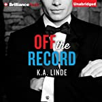 Off the Record: The Record, Book 1 (       UNABRIDGED) by K. A. Linde Narrated by Natalie Ross