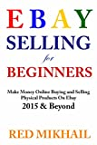 Ebay Selling System For Beginners - 2015 and Beyond: Make Money Online Buying and Selling Physical Products On Ebay