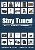 Stay Tuned: A History of American Broadcasting, Third Edition (Volume in LEA's Communication Series) (Lea's Communication Series)
