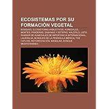 Ecosistemas Por Su Formaci N Vegetal: Bosques, Ecosistemas Arbustivos, Humedales, Montes, Praderas, Sabanas y...