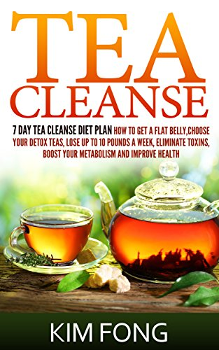 Tea Cleanse: 7 Day Tea Cleanse Diet Plan :How To Get A Flat Belly, Choose Your Detox Teas, Lose Up To 10 Pounds A Week, Eliminate Toxins, Boost Your Metabolism ... Cleanse Diet,Chinese Tea, Organic Tea) by Kim Fong