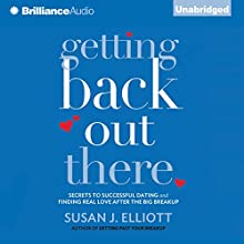 Getting Back Out There: Secrets to Successful Dating and Finding Real Love After the Big Breakup (       UNABRIDGED) by Susan J. Elliott Narrated by Kate Rudd