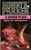 A Savage Place (014007399X) by Robert B. Parker