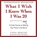 What I Wish I Knew When I Was 20: A Crash Course on Making Your Place in the World (       UNABRIDGED) by Tina Seelig Narrated by Gwen Hughes