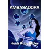 Ambasadora (Book 1 Marked by Light) (Ambasadora Science Fiction Adventure) ~ Heidi Ruby Miller