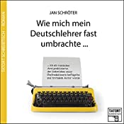 Wie mich mein Deutschlehrer fast umbrachte... (Tatort Schreibtisch - Autoren live 3) | Jan Schröter