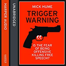 Trigger Warning: Is the Fear of Being Offensive Killing Free Speech? (       UNABRIDGED) by Mick Hume Narrated by Steven Crossley