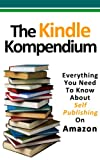 The Kindle Kompendium: Everything You Need To Know About Self Publishing On Amazon