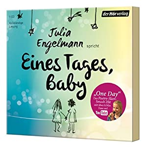 "Eines Tages, Baby: Poetry-Slam-Texte - Mit ""One Day"", dem Poetry-Slam-Smash-Hit mit über"