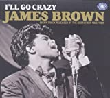 echange, troc James Brown - I'Ll Go Crazy, Every Track Released By The Godfather 1956-1960