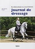 Journal de dressage - Du d�bourrage � la Haute Ecole