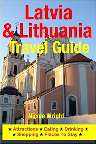 Latvia & Lithuania Travel Guide: Attractions, Eating, Drinking, Shopping & Places To Stay