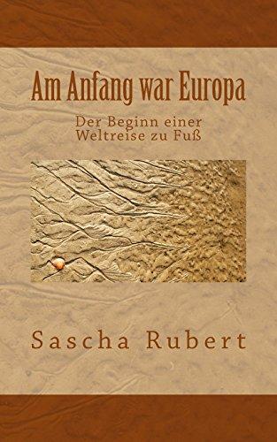 Am Anfang war Europa: Der Beginn einer Weltreise zu Fuß