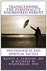 Transcending the Personality Disordered Parent: Psychological and Spiritual Tactics