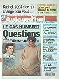 AUJOURD'HUI EN FRANCE [No 709] du 26/09/2003 - BUDGET 2004 - CE QUI CHANGE POUR VOUS - LE CAS HUMBERT - LES QUESTIONS SUR L'EUTHANASIE - CONSEIL DES MINISTERS - LA GROSSE COLERE DE CHIRAC - MARCHES PUBLICS - LE TEMOIGNAGE QUI EMBARRASSE PIERRE BEDIER - COMEDIE MUSICALE - LE PARI RISQUE DES DEMOISELLES DE ROCHEFORT - TOURISME - L'HEURE EST AUX VOYAGES TOUT COMPRIS -...