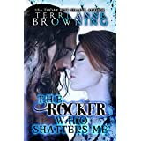 The Rocker Who Shatters Me (The Rocker... Book 9)