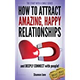 How to Attract Amazing, Happy Relationships (Start With A Smile) ~ Shannon Jane