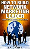 Network Marketing: How To Build Network Marketing Leader  Step By Step From Newbies To Professional (network marketing, master plan for network marketing, … network marketing for social media,)