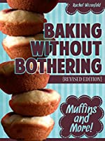 Baking Without Bothering: Muffins and More! (English Edition)