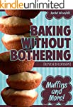 Baking Without Bothering: Muffins and...