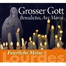 Feierliche Messe Lourdes : Grosser Gott Benedictus, Ave Maria