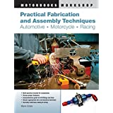 Practical Fabrication and Assembly Techniques: Automotive, Motorcycle, Racing (Motorbooks Workshop) ~ Wayne Scraba